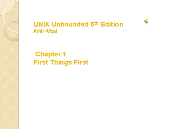 UNIX Unbounded 5 th Edition Amir Afzal Chapter 1 First Things First