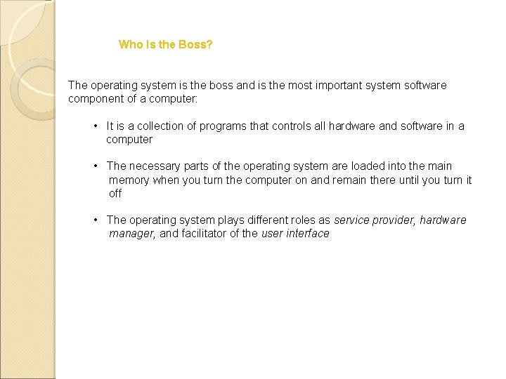 Who Is the Boss? The operating system is the boss and is the most