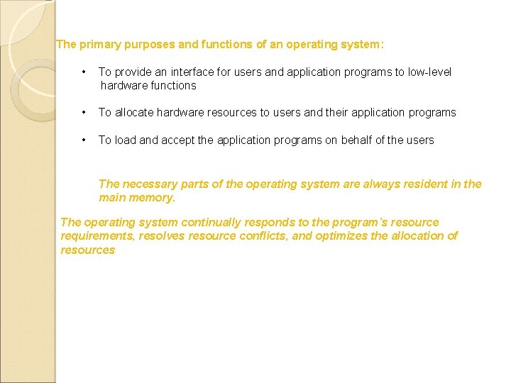 The primary purposes and functions of an operating system: • To provide an interface