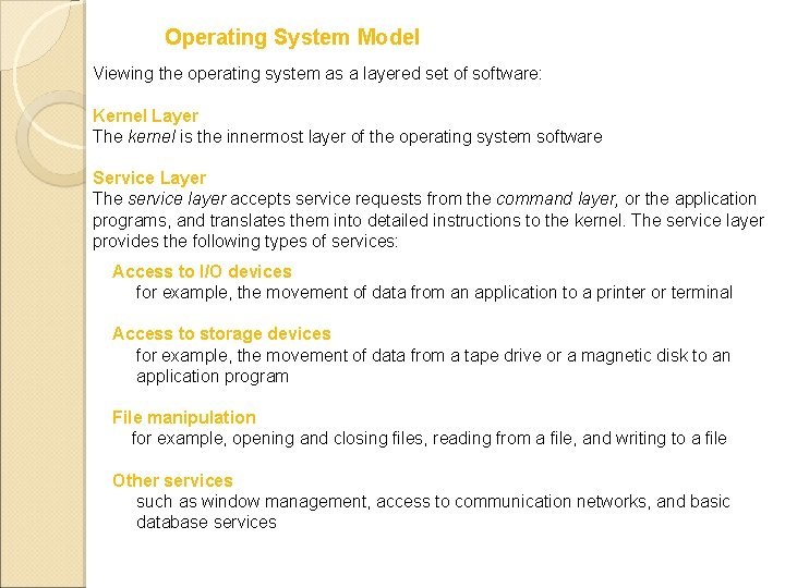 Operating System Model Viewing the operating system as a layered set of software: Kernel