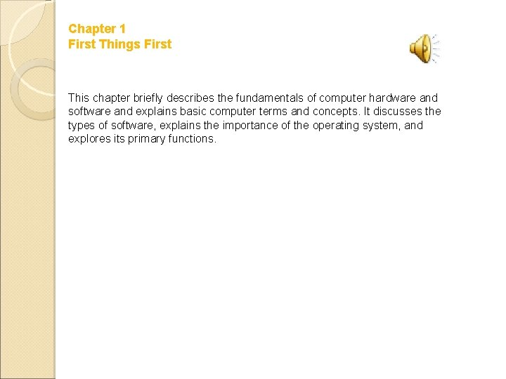 Chapter 1 First Things First This chapter briefly describes the fundamentals of computer hardware