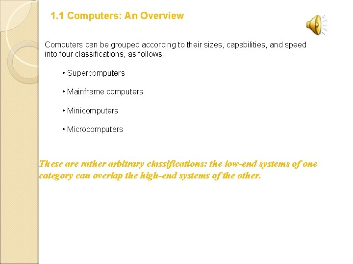 1. 1 Computers: An Overview Computers can be grouped according to their sizes, capabilities,
