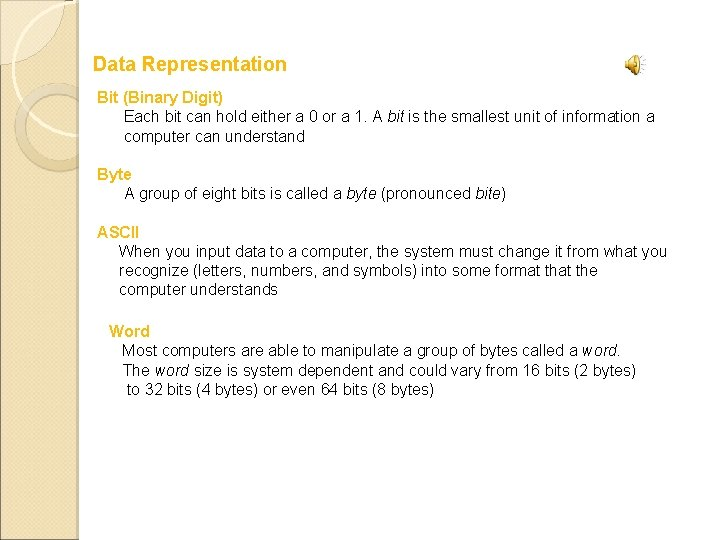 Data Representation Bit (Binary Digit) Each bit can hold either a 0 or a