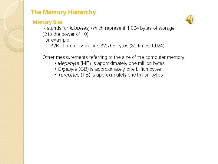 The Memory Hierarchy Memory Size K stands for kilobytes, which represent 1, 024 bytes