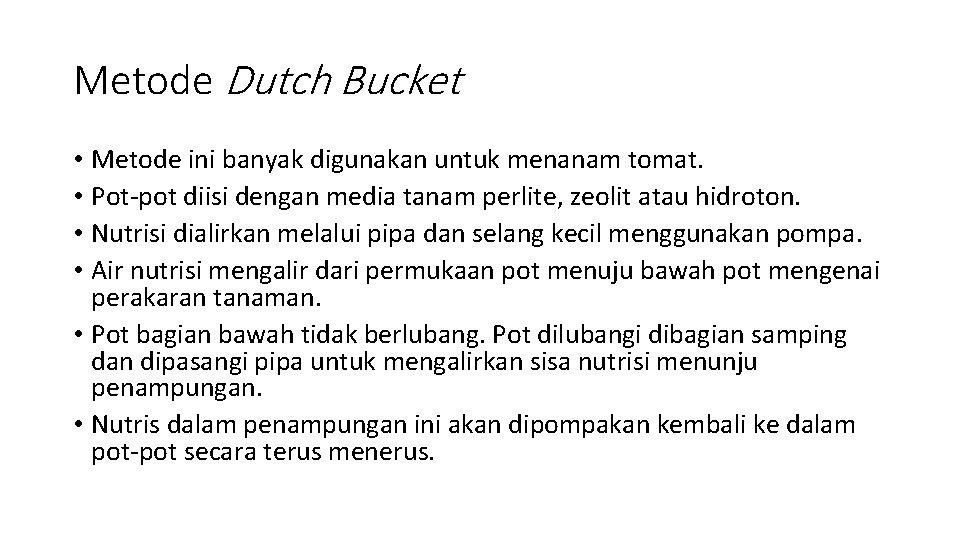 Metode Dutch Bucket • Metode ini banyak digunakan untuk menanam tomat. • Pot-pot diisi