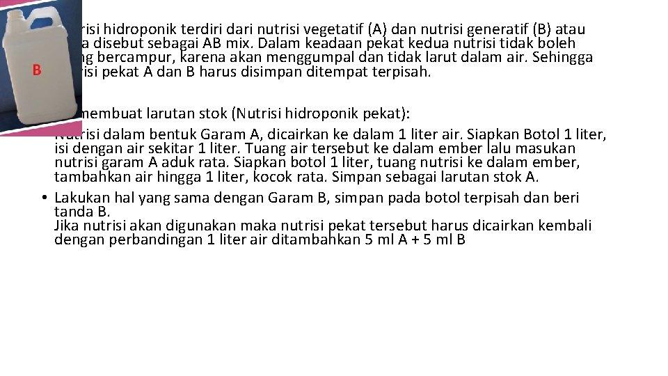 • Nutrisi hidroponik terdiri dari nutrisi vegetatif (A) dan nutrisi generatif (B) atau