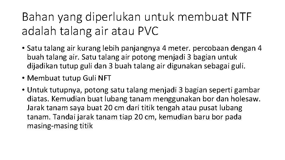 Bahan yang diperlukan untuk membuat NTF adalah talang air atau PVC • Satu talang
