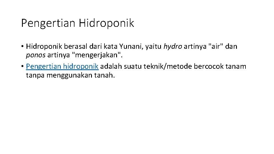 "Pengertian Hidroponik • Hidroponik berasal dari kata Yunani, yaitu hydro artinya ""air"" dan ponos"