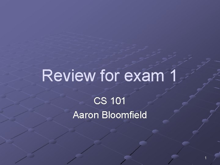 Review for exam 1 CS 101 Aaron Bloomfield 1