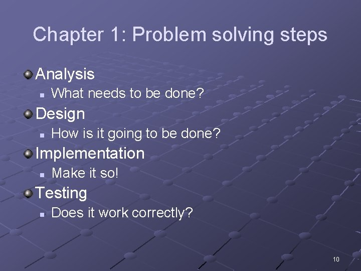 Chapter 1: Problem solving steps Analysis n What needs to be done? Design n
