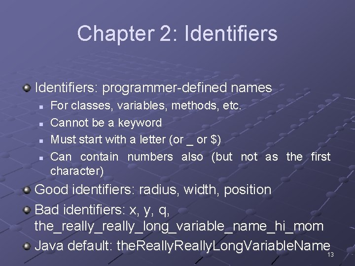 Chapter 2: Identifiers: programmer-defined names n n For classes, variables, methods, etc. Cannot be