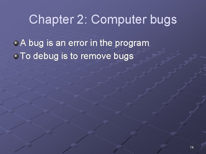 Chapter 2: Computer bugs A bug is an error in the program To debug