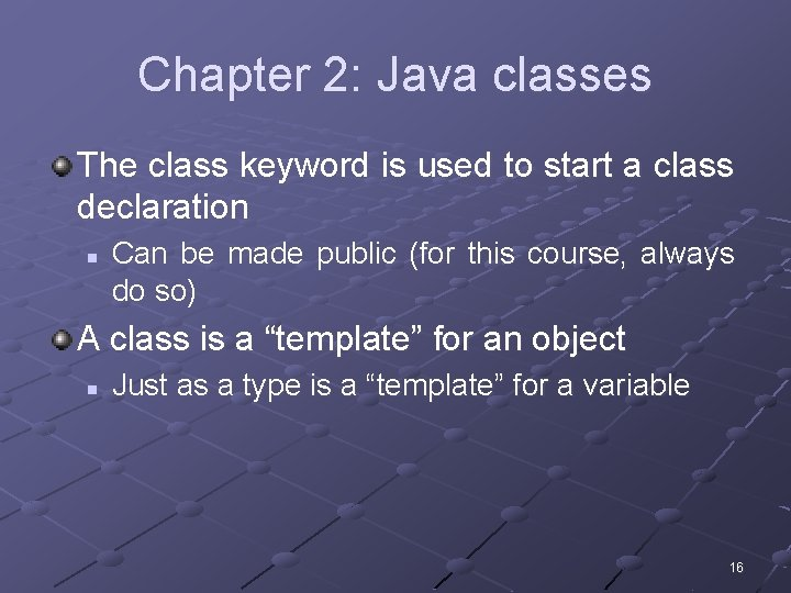 Chapter 2: Java classes The class keyword is used to start a class declaration