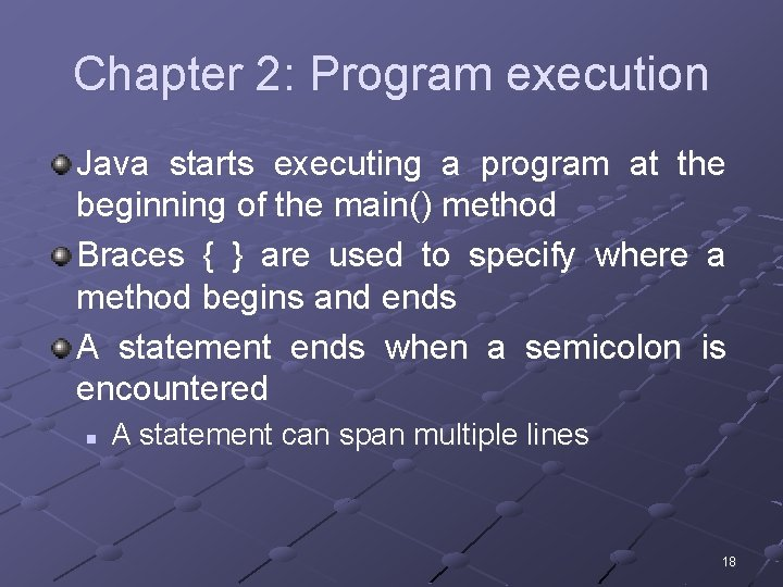 Chapter 2: Program execution Java starts executing a program at the beginning of the