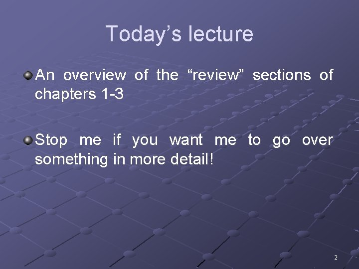 """Today's lecture An overview of the """"review"""" sections of chapters 1 -3 Stop me"""