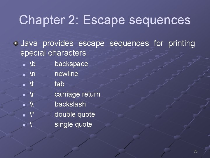 Chapter 2: Escape sequences Java provides escape sequences for printing special characters n n
