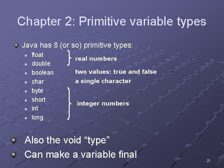 Chapter 2: Primitive variable types Java has 8 (or so) primitive types: n n