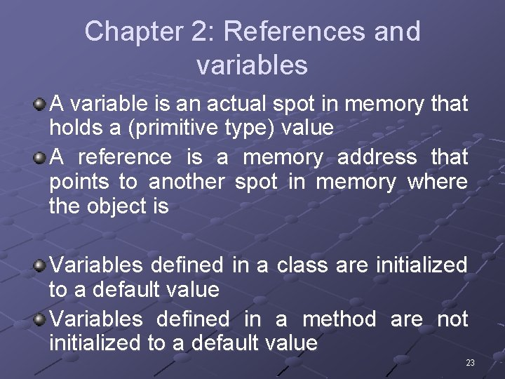 Chapter 2: References and variables A variable is an actual spot in memory that