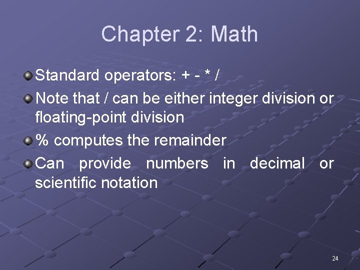 Chapter 2: Math Standard operators: + - * / Note that / can be