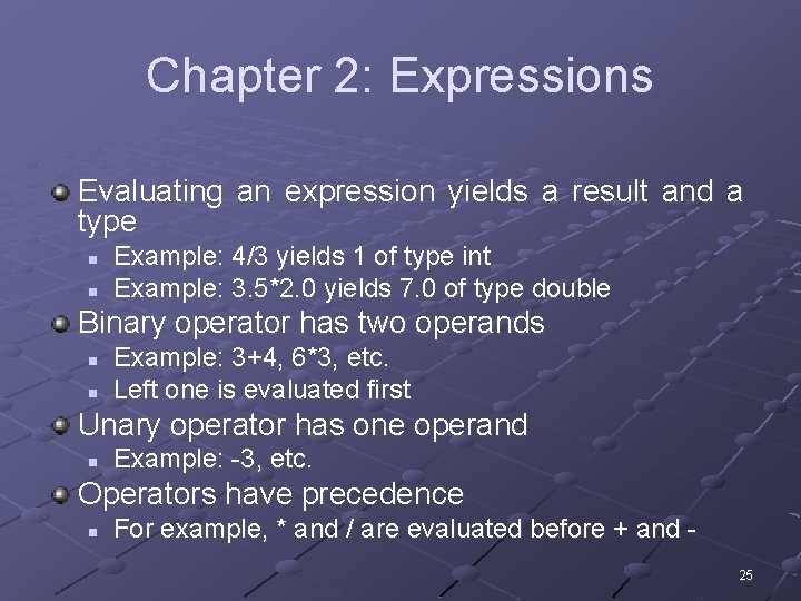 Chapter 2: Expressions Evaluating an expression yields a result and a type n n