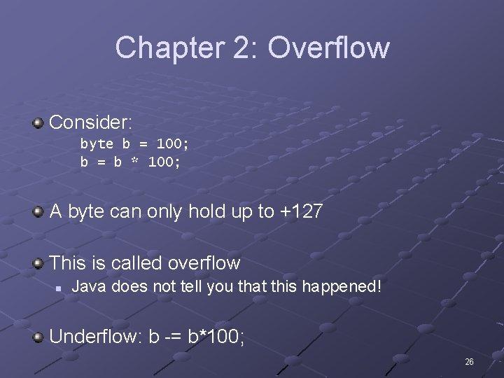 Chapter 2: Overflow Consider: byte b = 100; b = b * 100; A