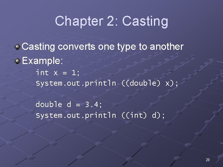 Chapter 2: Casting converts one type to another Example: int x = 1; System.