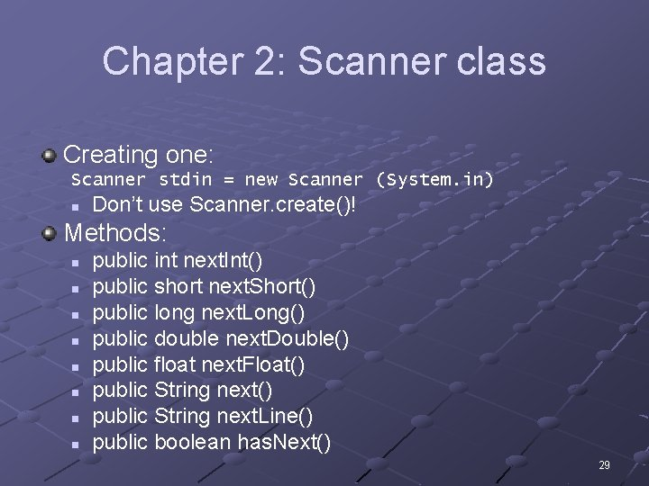 Chapter 2: Scanner class Creating one: Scanner stdin = new Scanner (System. in) n