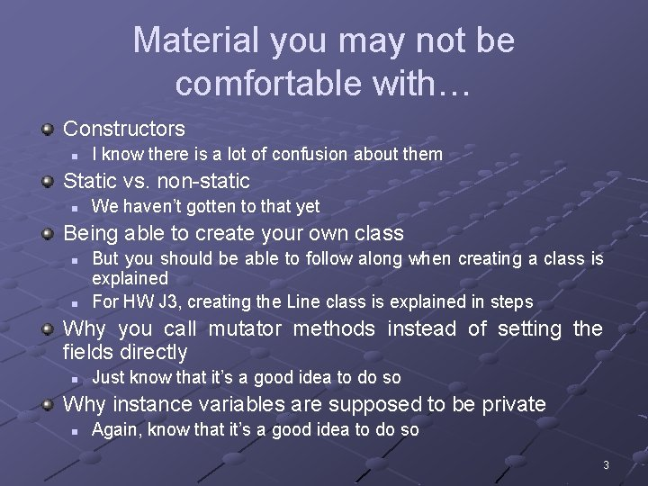 Material you may not be comfortable with… Constructors n I know there is a
