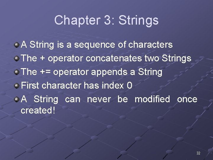 Chapter 3: Strings A String is a sequence of characters The + operator concatenates