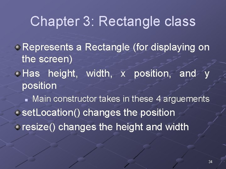 Chapter 3: Rectangle class Represents a Rectangle (for displaying on the screen) Has height,