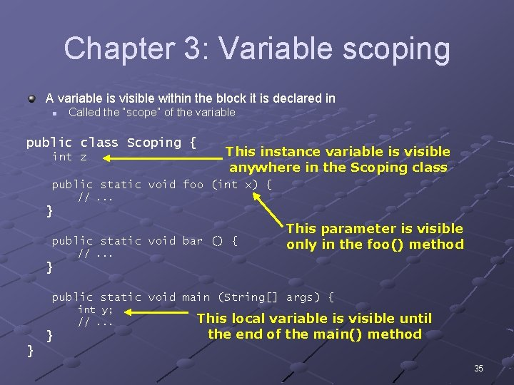 Chapter 3: Variable scoping A variable is visible within the block it is declared