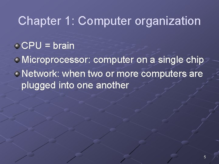 Chapter 1: Computer organization CPU = brain Microprocessor: computer on a single chip Network: