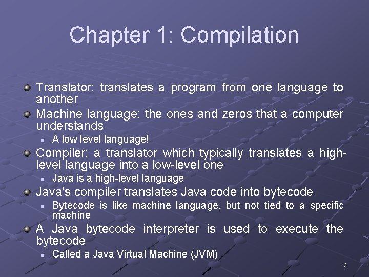 Chapter 1: Compilation Translator: translates a program from one language to another Machine language: