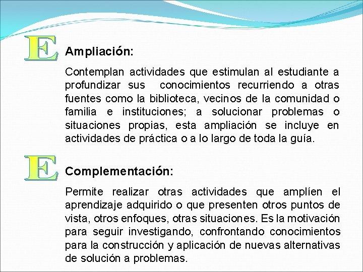 Ampliación: Contemplan actividades que estimulan al estudiante a profundizar sus conocimientos recurriendo a otras