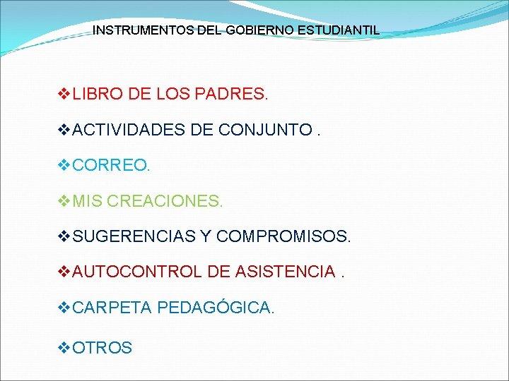 INSTRUMENTOS DEL GOBIERNO ESTUDIANTIL v. LIBRO DE LOS PADRES. v. ACTIVIDADES DE CONJUNTO. v.