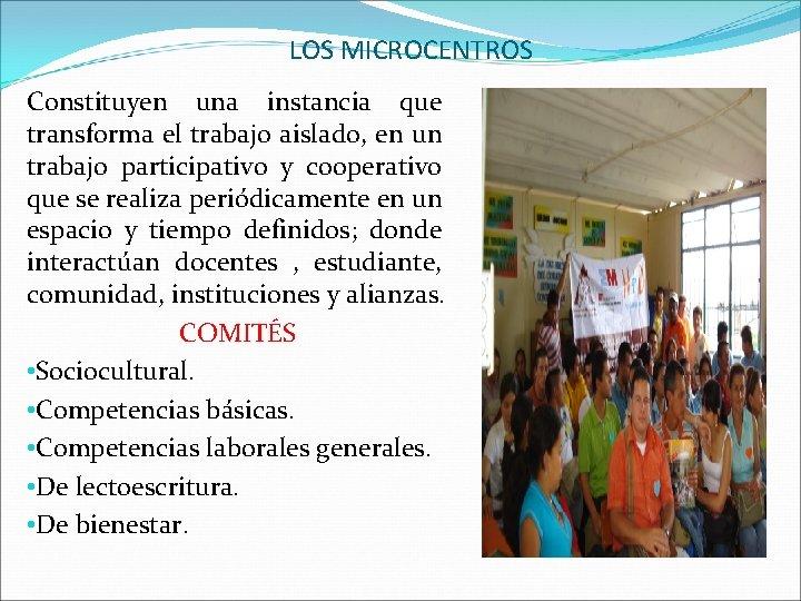 LOS MICROCENTROS Constituyen una instancia que transforma el trabajo aislado, en un trabajo participativo
