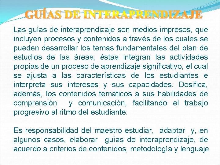 Las guías de interaprendizaje son medios impresos, que incluyen procesos y contenidos a través