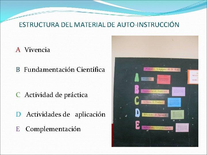 ESTRUCTURA DEL MATERIAL DE AUTO-INSTRUCCIÓN A Vivencia B Fundamentación Científica C Actividad de práctica