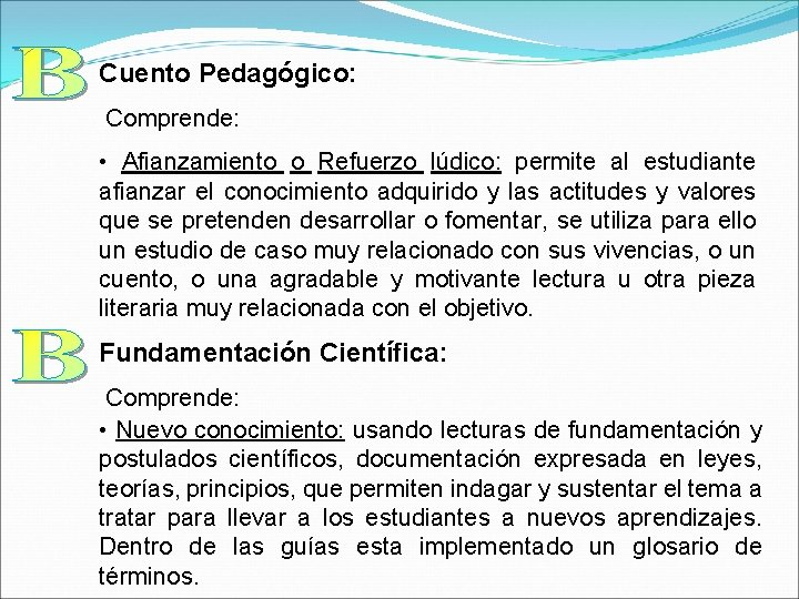 Cuento Pedagógico: Comprende: • Afianzamiento o Refuerzo lúdico: permite al estudiante afianzar el conocimiento