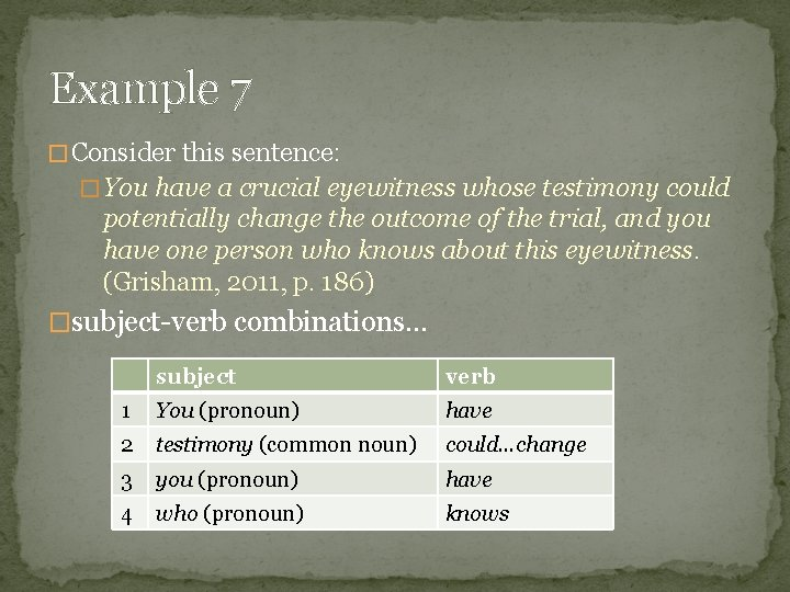 Example 7 � Consider this sentence: � You have a crucial eyewitness whose testimony