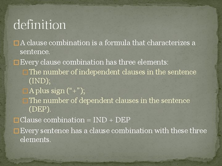 definition � A clause combination is a formula that characterizes a sentence. � Every