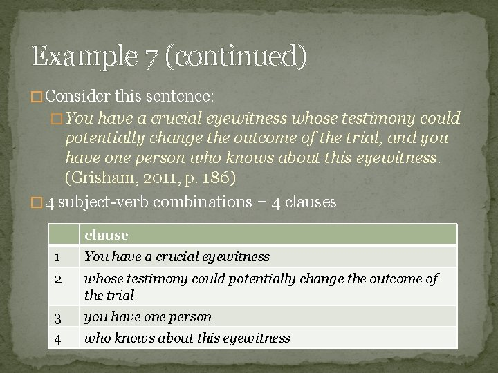 Example 7 (continued) � Consider this sentence: � You have a crucial eyewitness whose