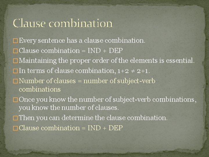 Clause combination � Every sentence has a clause combination. � Clause combination = IND