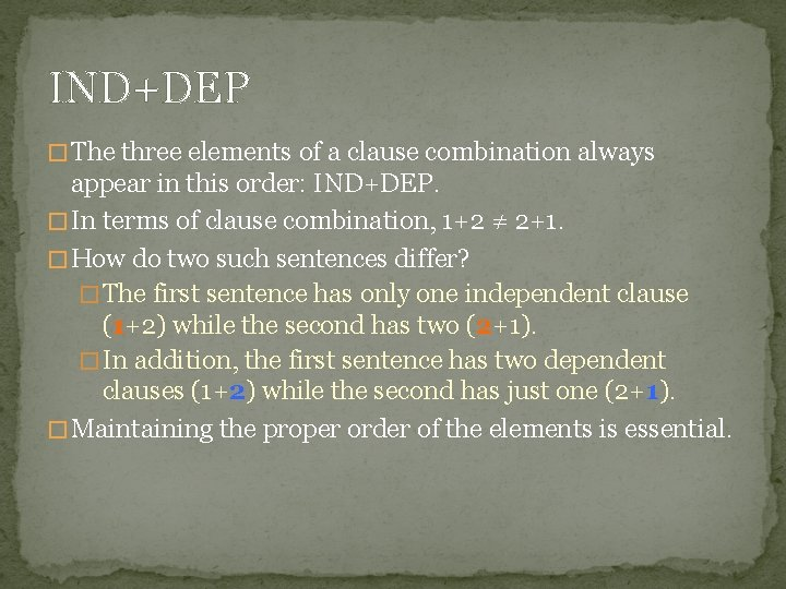 IND+DEP � The three elements of a clause combination always appear in this order: