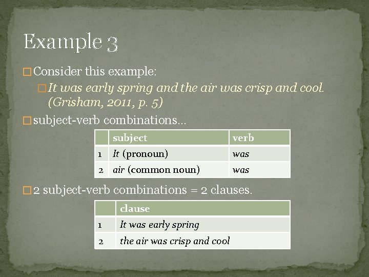 Example 3 � Consider this example: � It was early spring and the air