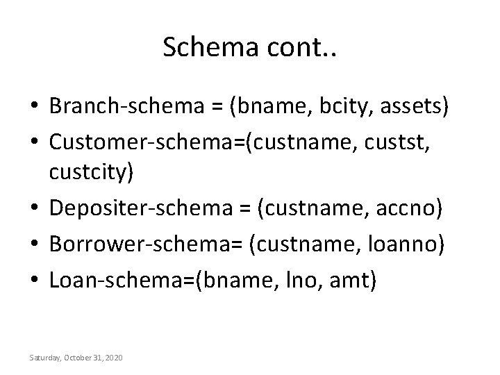 Schema cont. . • Branch-schema = (bname, bcity, assets) • Customer-schema=(custname, custst, custcity) •