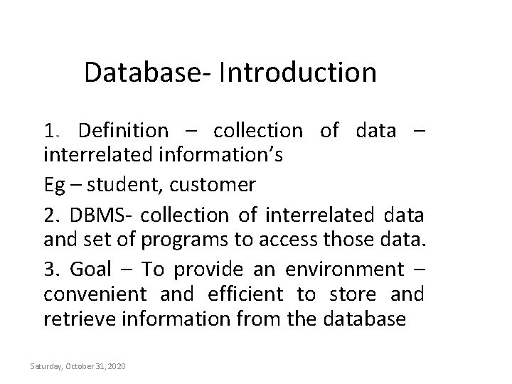 Database- Introduction 1. Definition – collection of data – interrelated information's Eg – student,