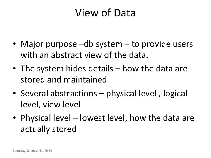 View of Data • Major purpose –db system – to provide users with an