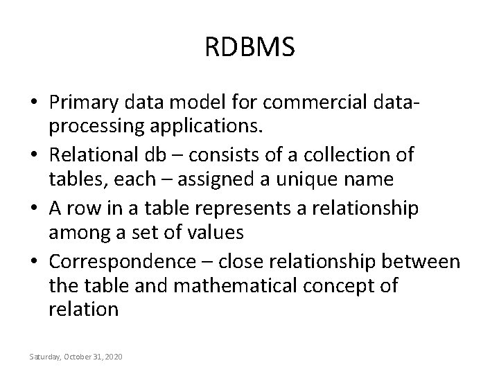 RDBMS • Primary data model for commercial dataprocessing applications. • Relational db – consists