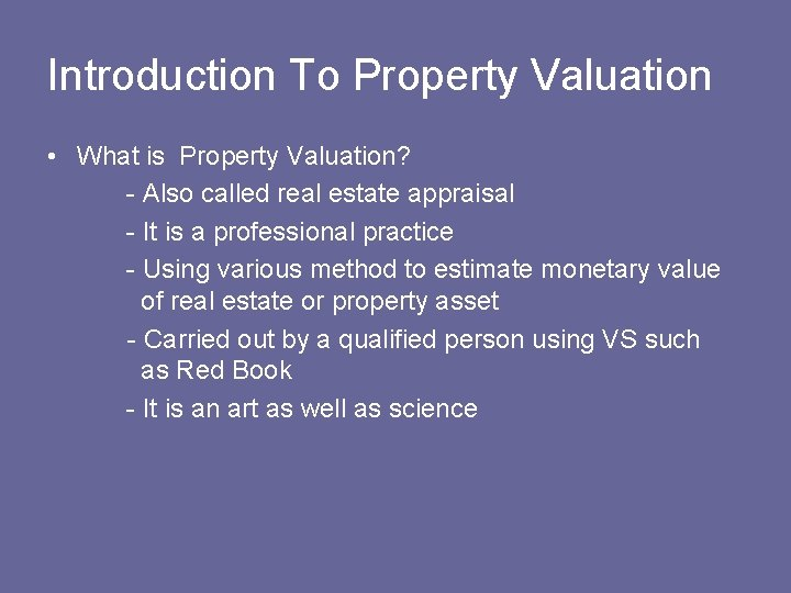 Introduction To Property Valuation • What is Property Valuation? - Also called real estate